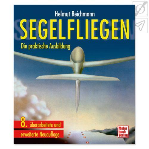 Helmut Reichmann Segelfliegen - Die praktische Ausbildung, ISBN: 978-3-613-02635-3